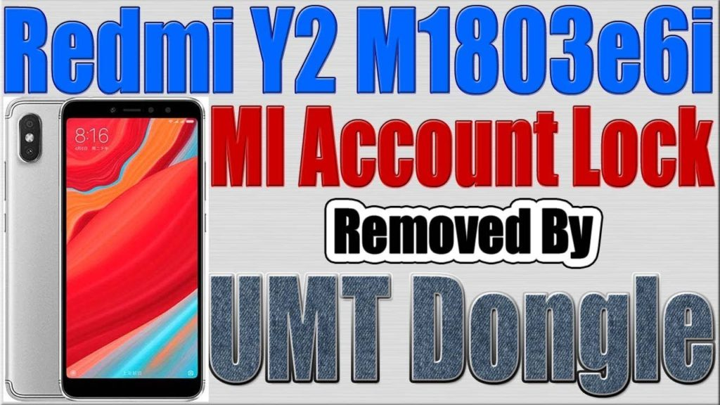 Xiaomi Redmi Y2 M1803e6i Mi Account Lock Removed by UMT Dongle
