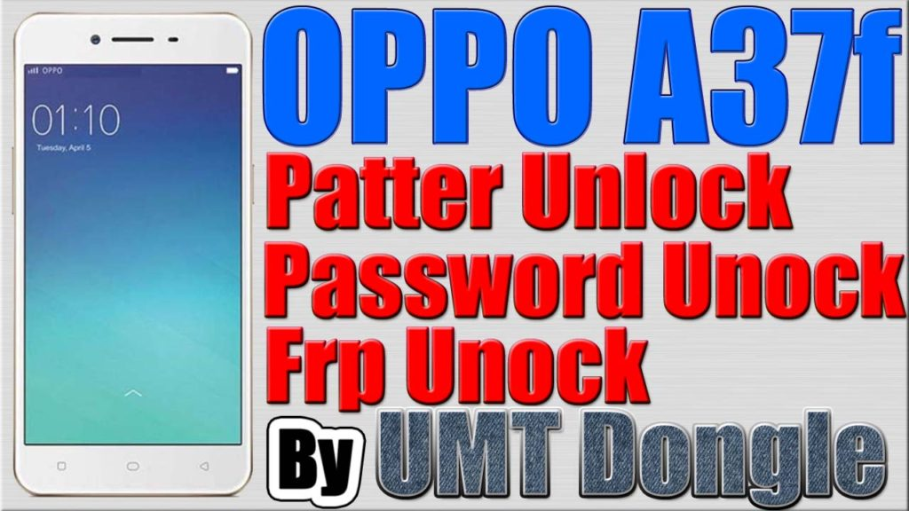 OPPO A37f Pattern Lock Removed by UMT Dongle | OPPO A37f Frp Reset